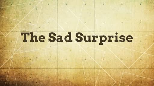 The Sad Surprise