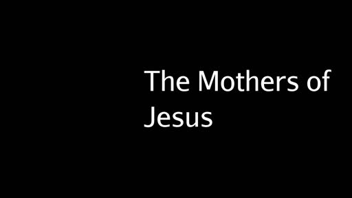 The Mother's of Jesus