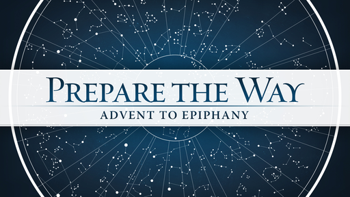 Prepare the Way: Advent to Epiphany