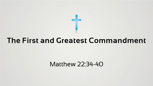 The First and Greatest Commandment