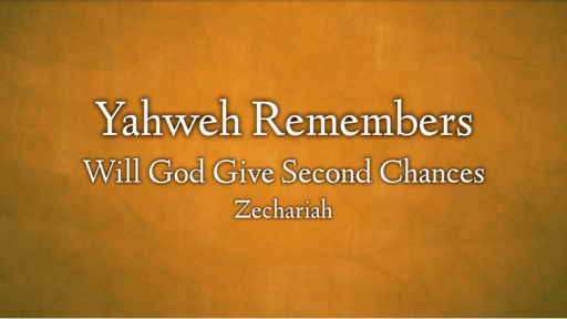 Yahweh Remembers - Will God Give Second Chances - Zechariah