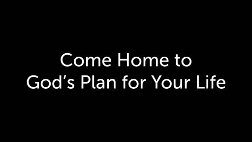 Come Home to God's Plan for Your Life