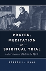 Prayer, Meditation, and Spiritual Trial: Luther's Account of Life in the Spirit