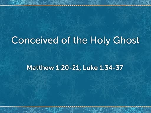 2018.12.09a Conceived of the Holy Ghost