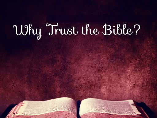 09 December 2018 - Why Trust the Bible?