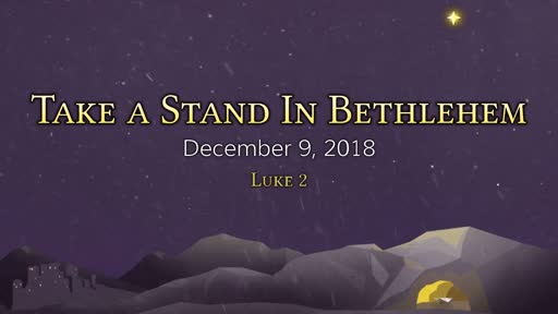 Take a Stand; In Bethlehem - Sunday Service - December 9th, 2018