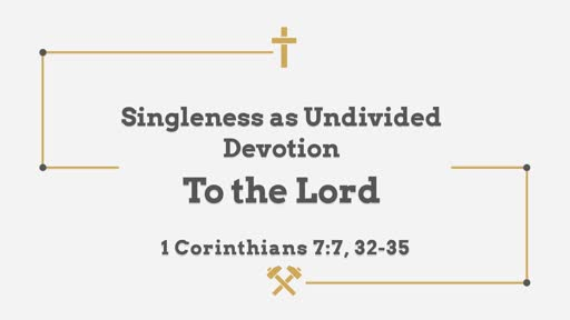 Singleness as Undivided Devotion To the Lord