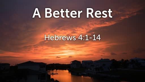 A Better Rest (Hebrews 4:1-14)