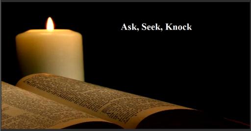 10/7/2018 - Ask, Seek, Knock