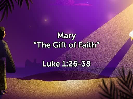 """Mary - """"The Gift of Faith"""""""