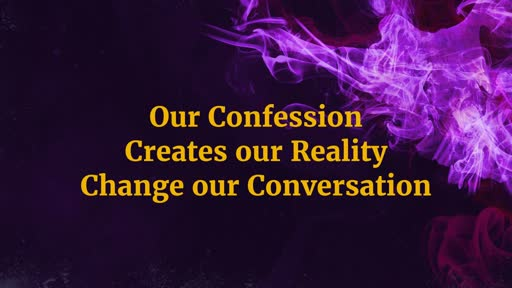Our Confession Creates our Reality Change our Conversation