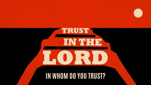 Trust in the Lord | In Whom Do You Trust?