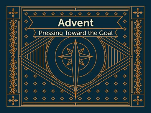 Advent 3- Pressing Toward the Goal