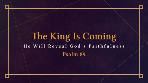 The King Is Coming: He Will Reveal God's Faithfulness