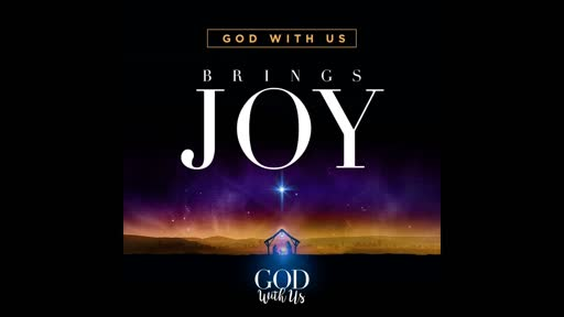 December 16, 2018 - God With Us Brings Joy