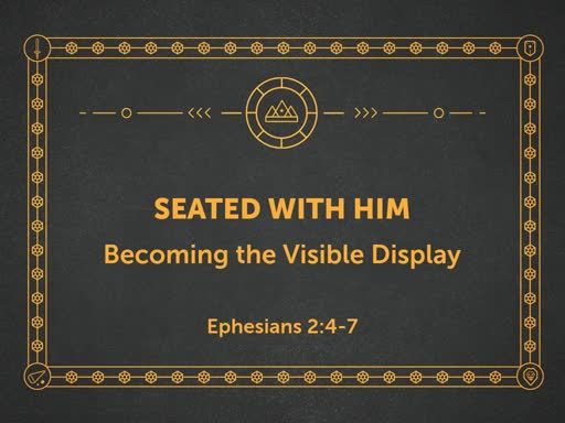 Seated with Him: Becoming the Visible Display