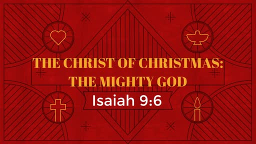 THE CHRIST OF CHRISTMAS: THE MIGHTY GOD