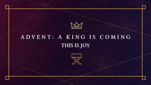 Advent- A King is Coming-Week 3- JOY