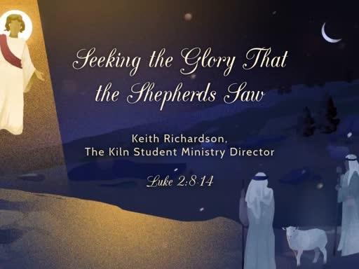 Luke 2:8-14 - Seeking the Glory That the Shepherds Saw