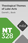 Mobile Ed: NT328 Theological Themes of Luke-Acts (3 hour course)