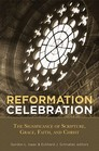 Reformation Celebration: The Significance of Scripture, Grace, Faith, and Christ