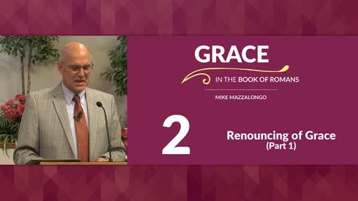 Renouncing of Grace - Part 1