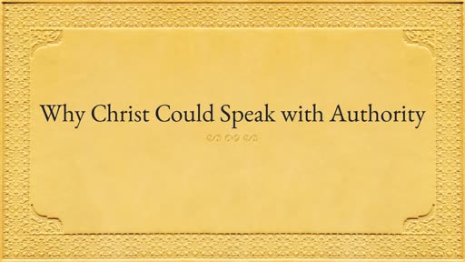 Why Christ Could Speak with Authority