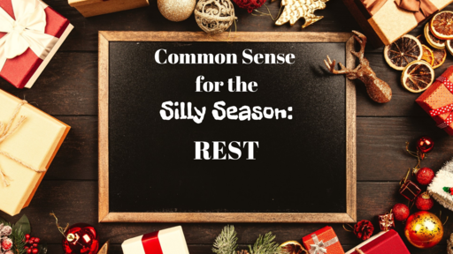 Common Sense for the Silly Season - Rest