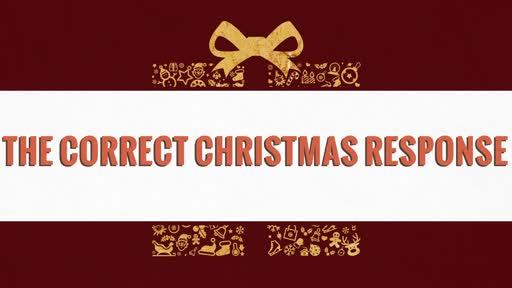 The Correct Christmas Response
