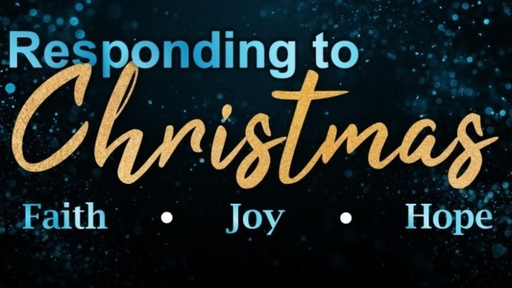 December 23, 2018 - Responding to the Truth of Christmas