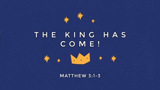 The King Has Come - December 23, 2018