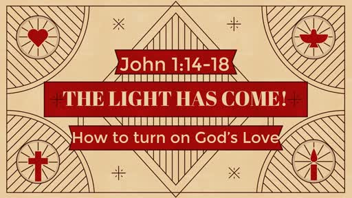 The Light Has Come!  How to Turn on God's Love 12-23-18