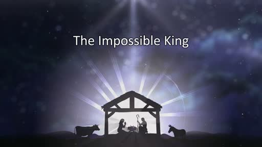 Sunday 122318 the impossible king