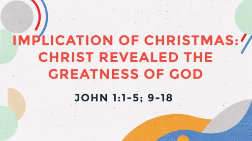 Implication of Christmas: Christ Revealed the Greatness of God