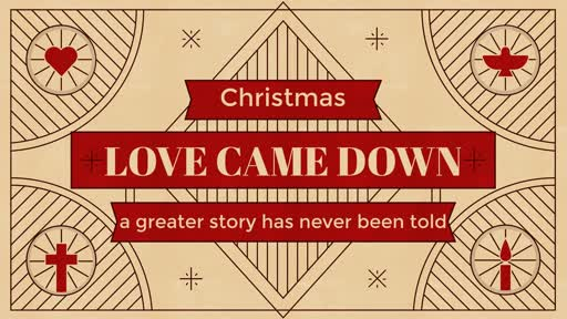 Love Came Down, The Christmas Story