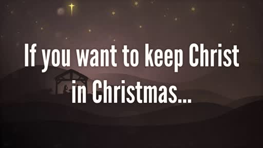 If you want to keep Christ in Christmas...
