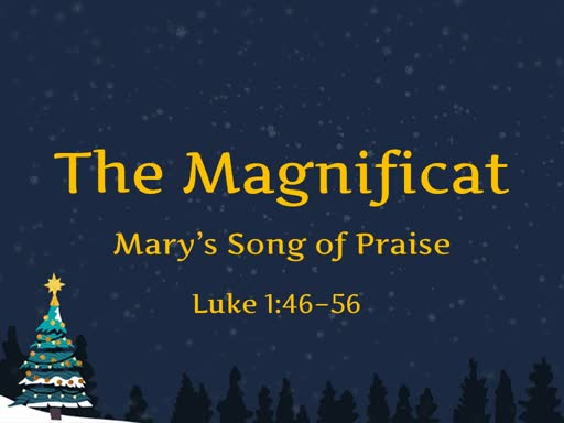 The Magnificat: Mary's Song of Praise Christmas week Three