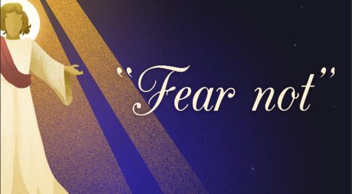 """12/24/2018 - Christmas Eve - """"Fear not"""""""