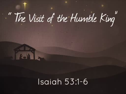 Christmas Eve 2018   The visit of the humble King