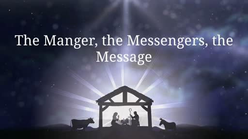 The Manger, the Messengers, the Message