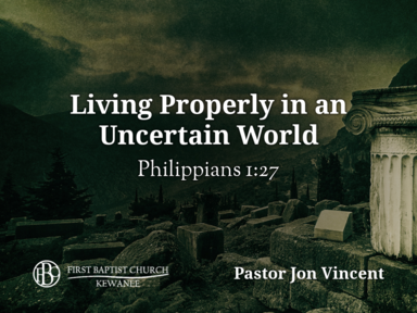 Living Properly in an Uncertain World