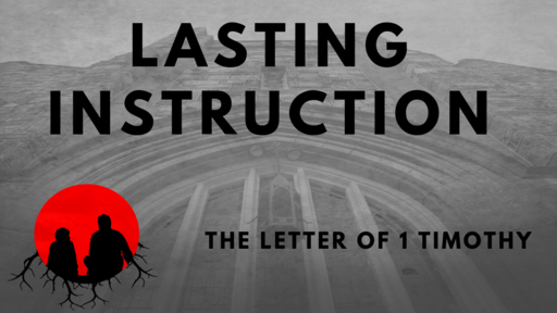 LASTING INSTRUCTION: The Letter of 1 Timothy