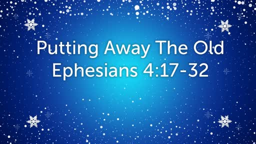 Ephesians 4:17-32: Putting Away the Old
