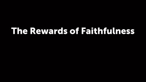 The Rewards of Faithfulness