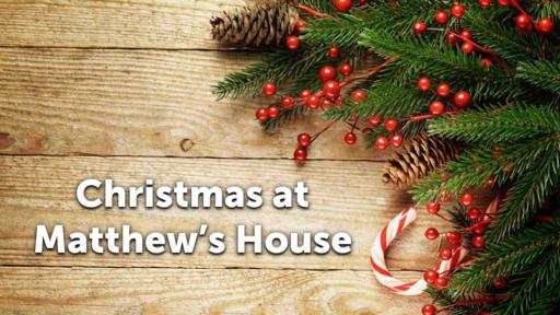 Christmas at Matthew's House