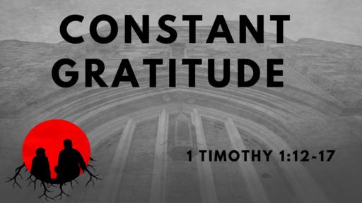 Constant Gratitude: 1 Timothy 1:12-17
