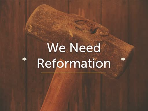 """""""We Need Reformation"""""""
