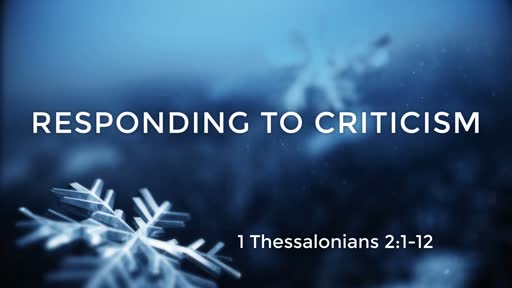 Responding to Criticism (1 Thessalonians 2:1-12)
