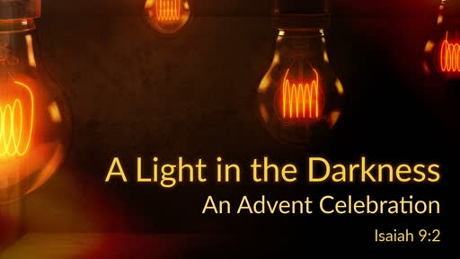 A Light in the Darkness - An Advent Celebration - Isaiah 9:2