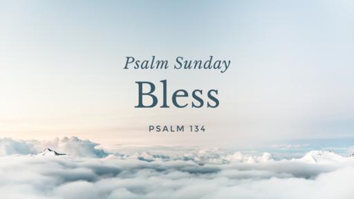 Bless, Psalm 134